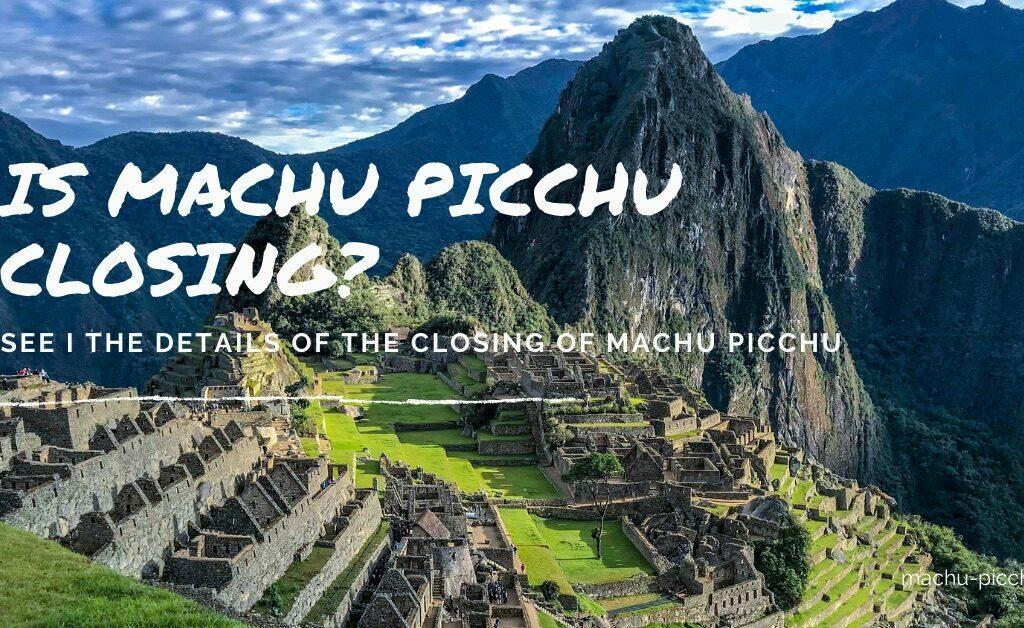 Machu Picchu Closed - When is closing?
